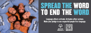 banner image: Spread the Word to End the Word; Language affects attitude. Attitudes affect actions. Make your pledge to use respectful people first language.